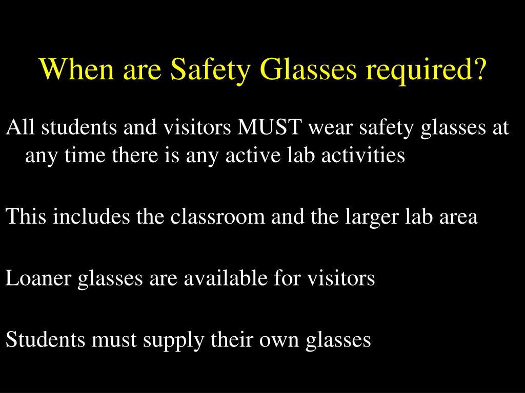When are Safety Glasses required?