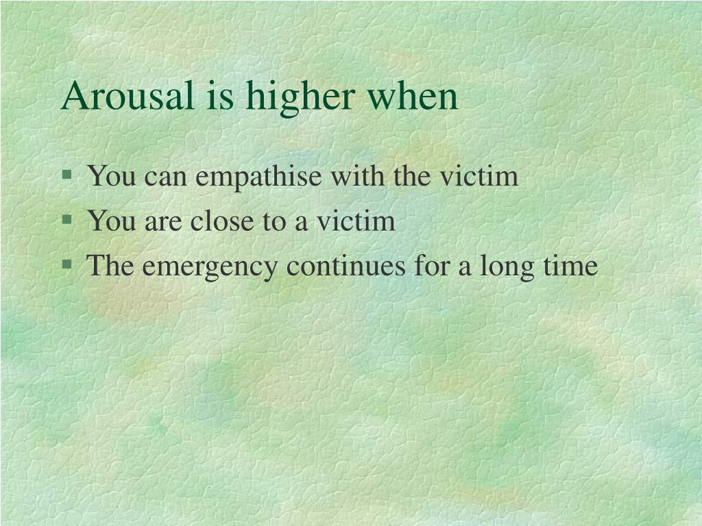 Arousal is higher when
