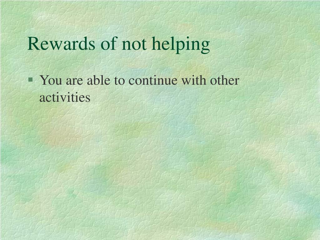 Rewards of not helping