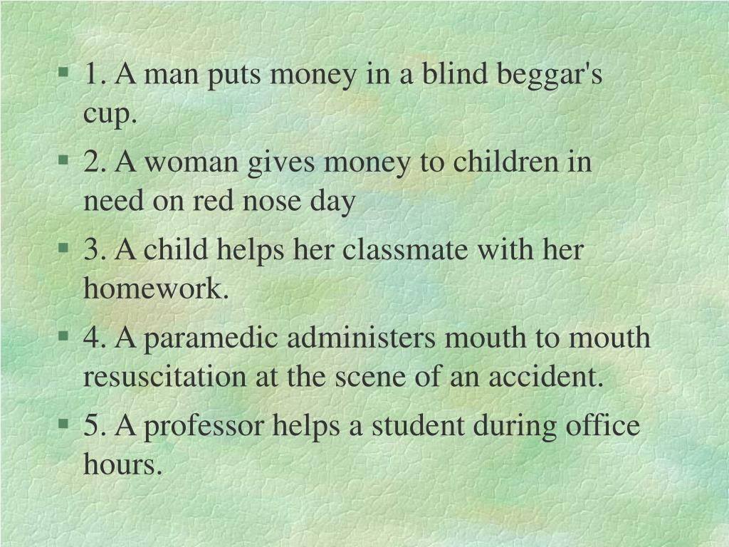 1. A man puts money in a blind beggar's cup.