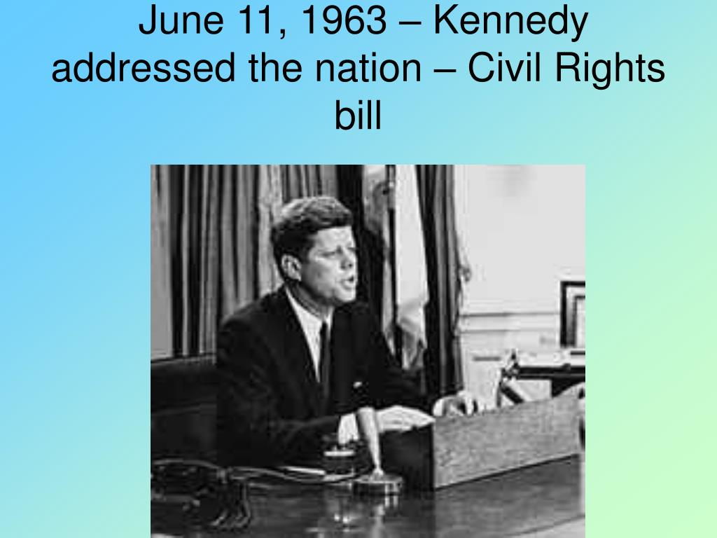 June 11, 1963 – Kennedy addressed the nation – Civil Rights bill
