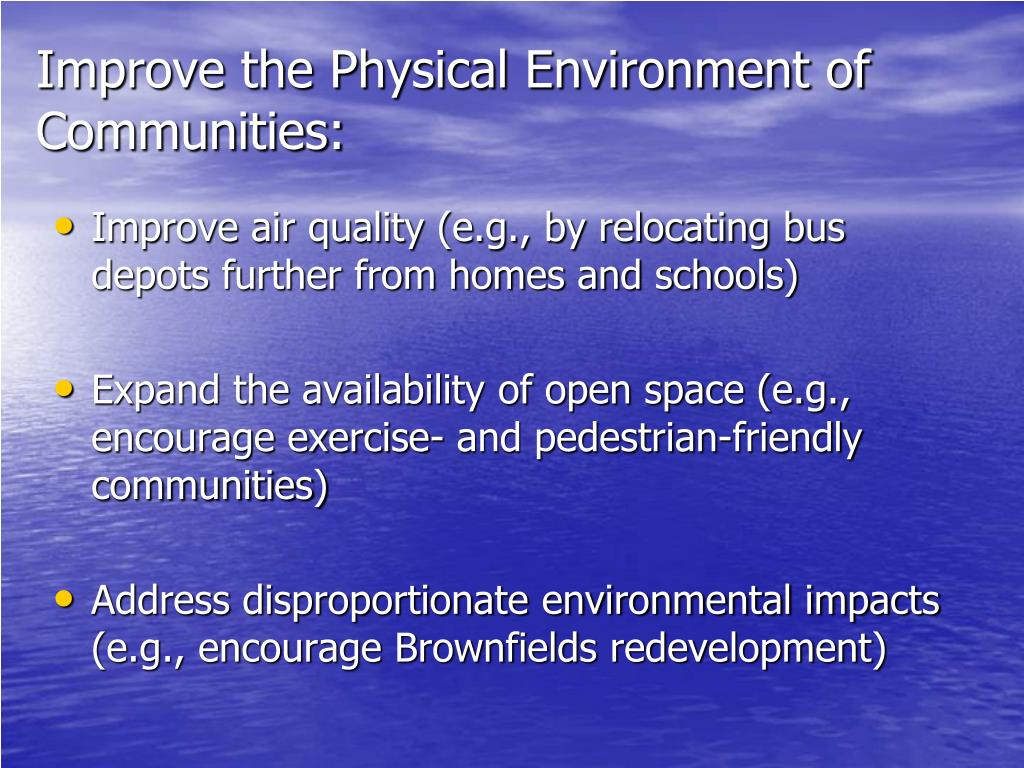 Improve the Physical Environment of Communities: