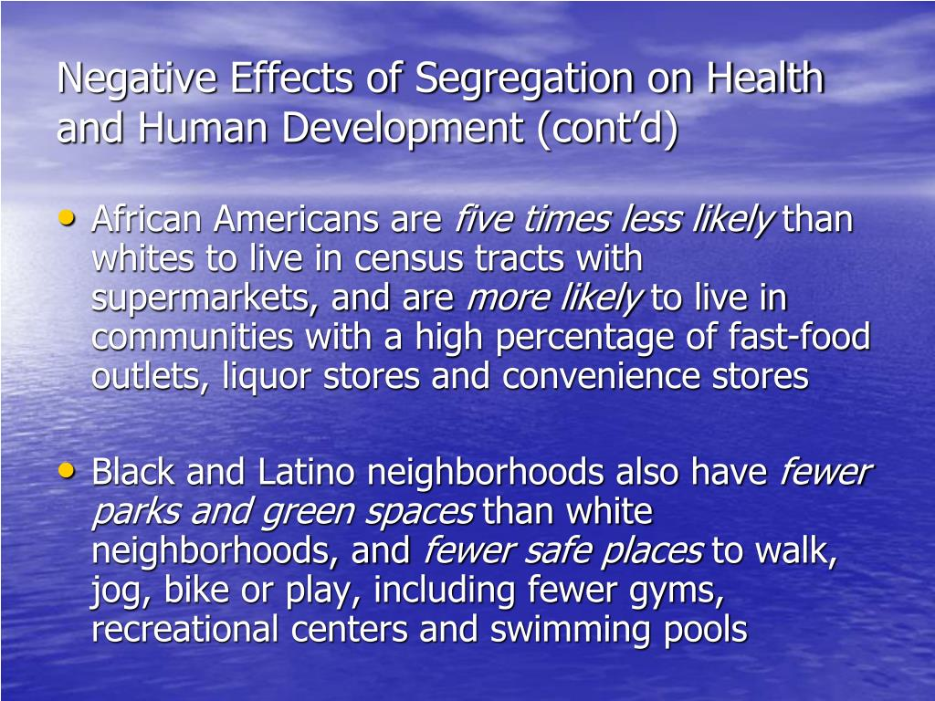 Negative Effects of Segregation on Health and Human Development (cont'd)