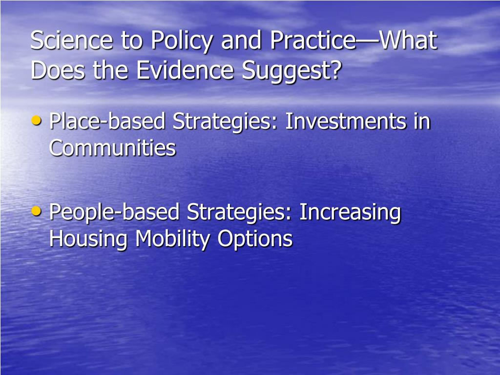 Science to Policy and Practice—What Does the Evidence Suggest?