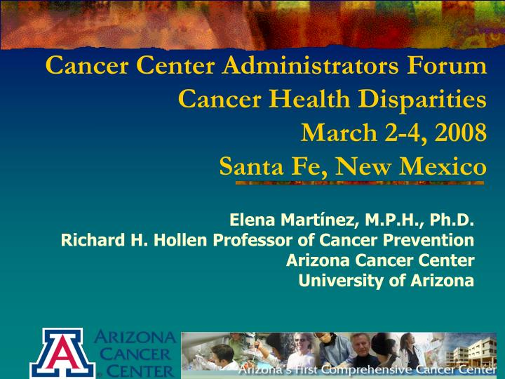 Cancer center administrators forum cancer health disparities march 2 4 2008 santa fe new mexico