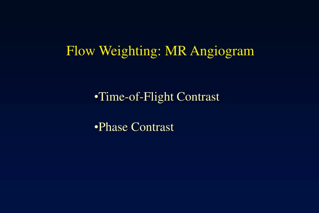 Flow Weighting: MR Angiogram