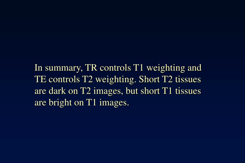 In summary, TR controls T1 weighting and