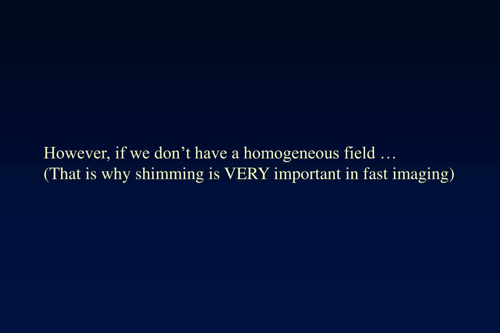 However, if we don't have a homogeneous field …