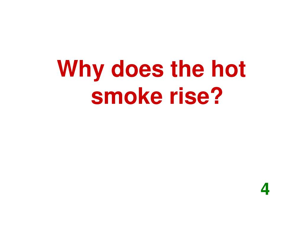 Why does the hot smoke rise?
