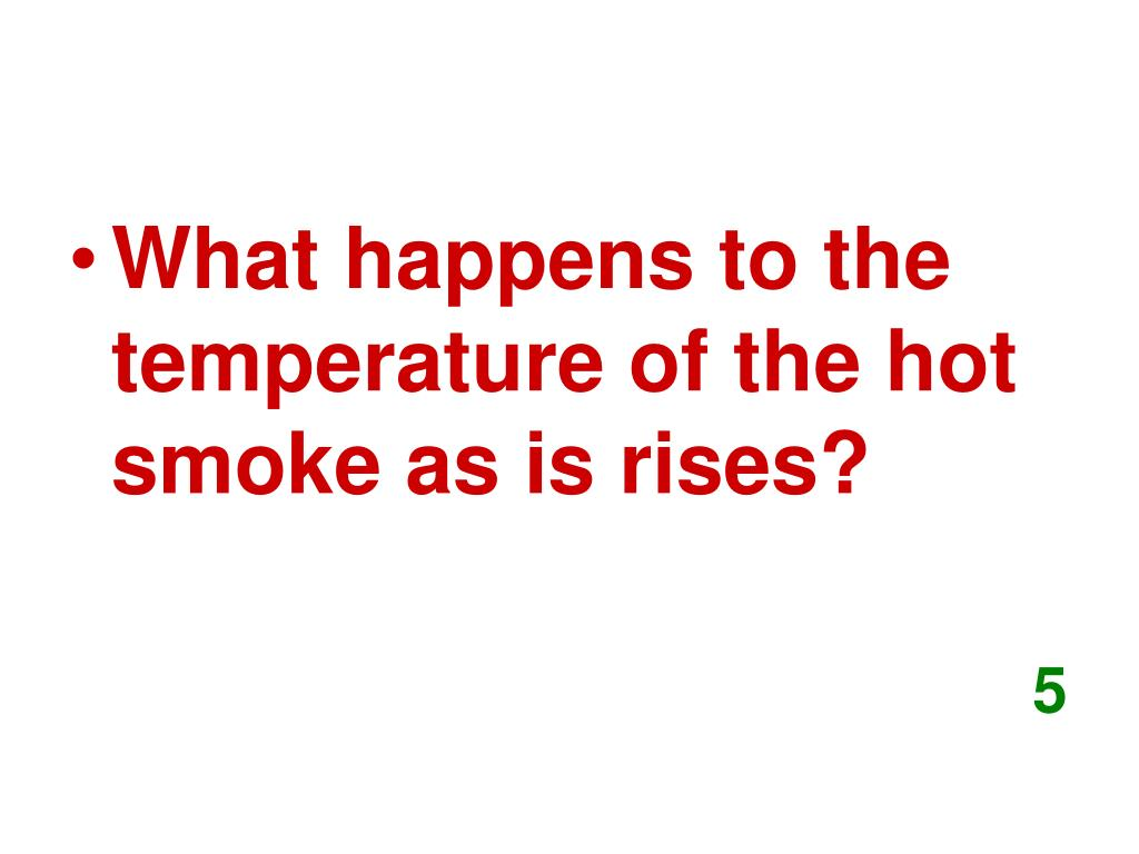 What happens to the temperature of the hot smoke as is rises?