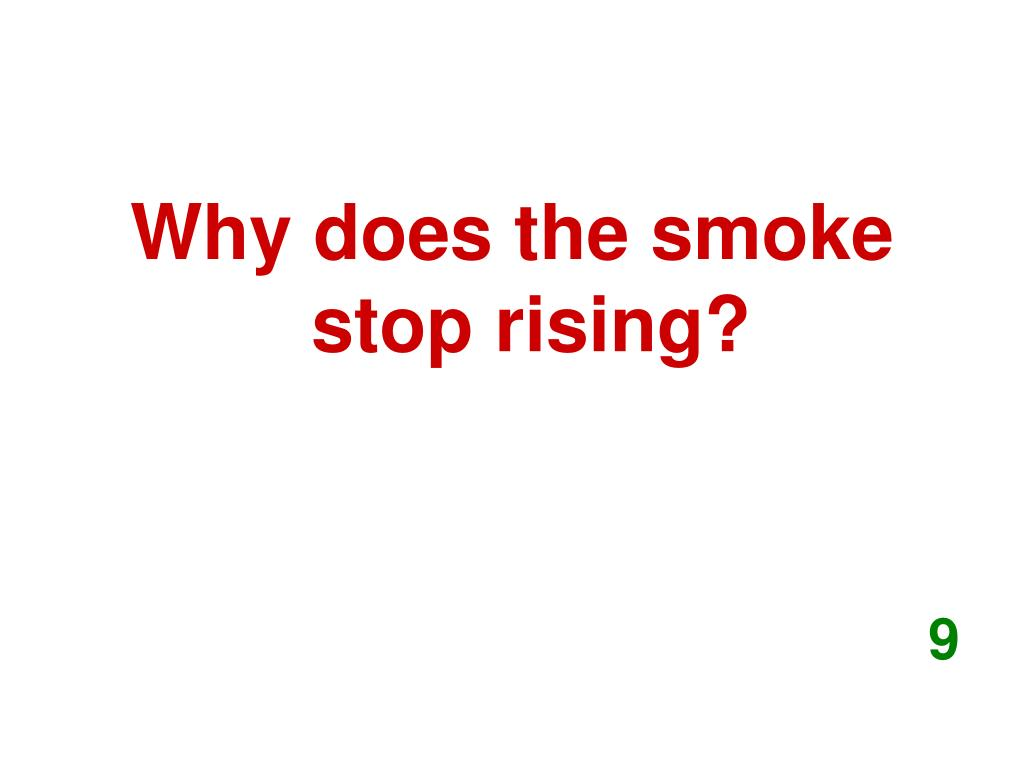 Why does the smoke stop rising?
