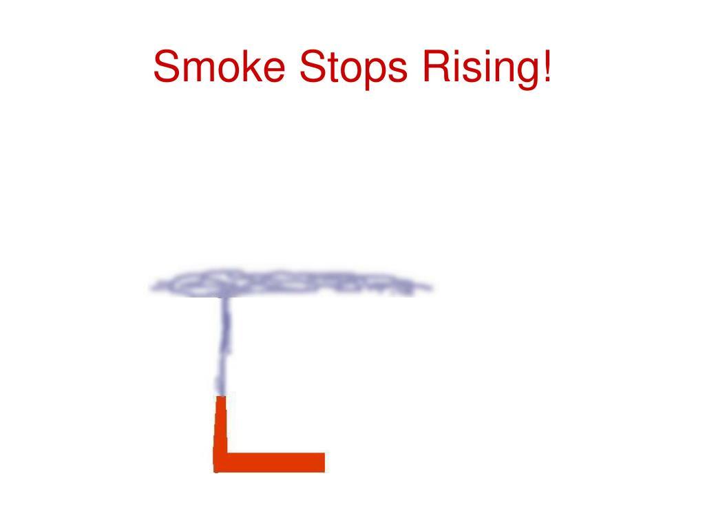 Smoke Stops Rising!
