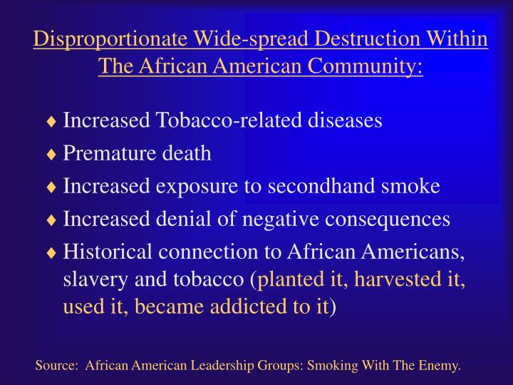 Disproportionate Wide-spread Destruction Within The African American Community: