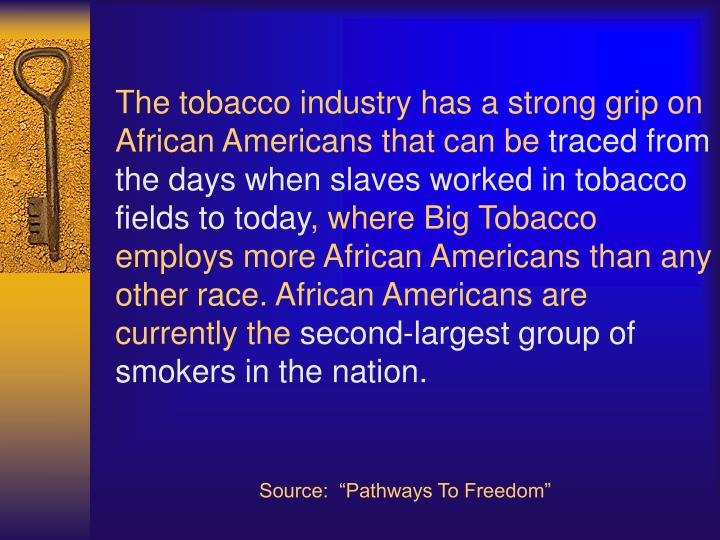 The tobacco industry has a strong grip on African Americans that can be