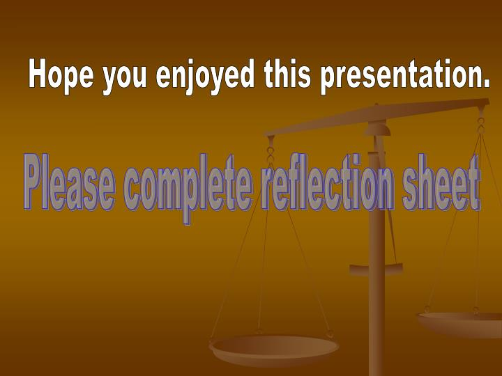 Hope you enjoyed this presentation.