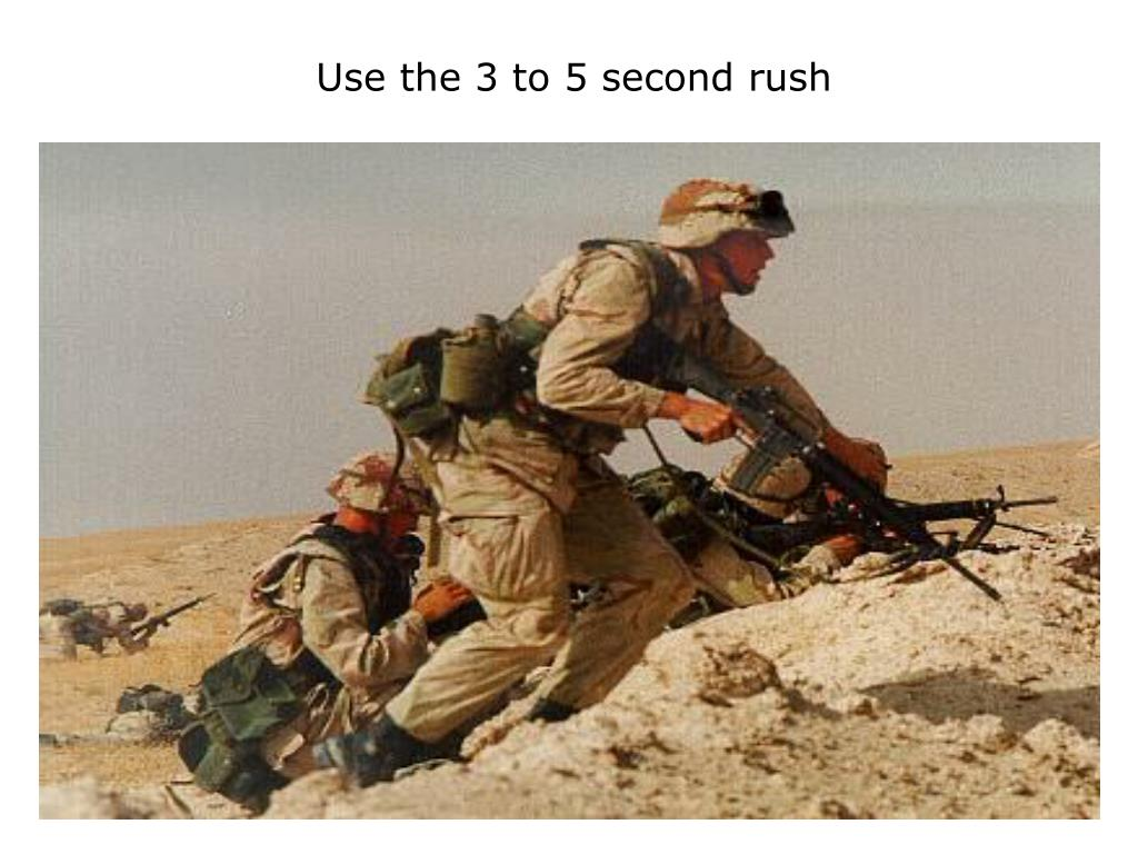 Use the 3 to 5 second rush