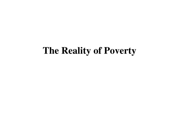 The Reality of Poverty