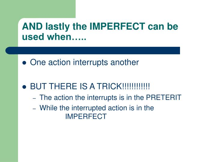 AND lastly the IMPERFECT can be used when…..