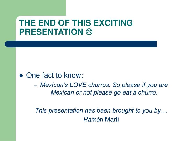THE END OF THIS EXCITING PRESENTATION