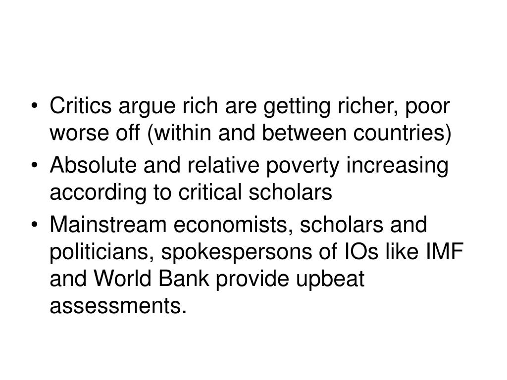 Critics argue rich are getting richer, poor worse off (within and between countries)