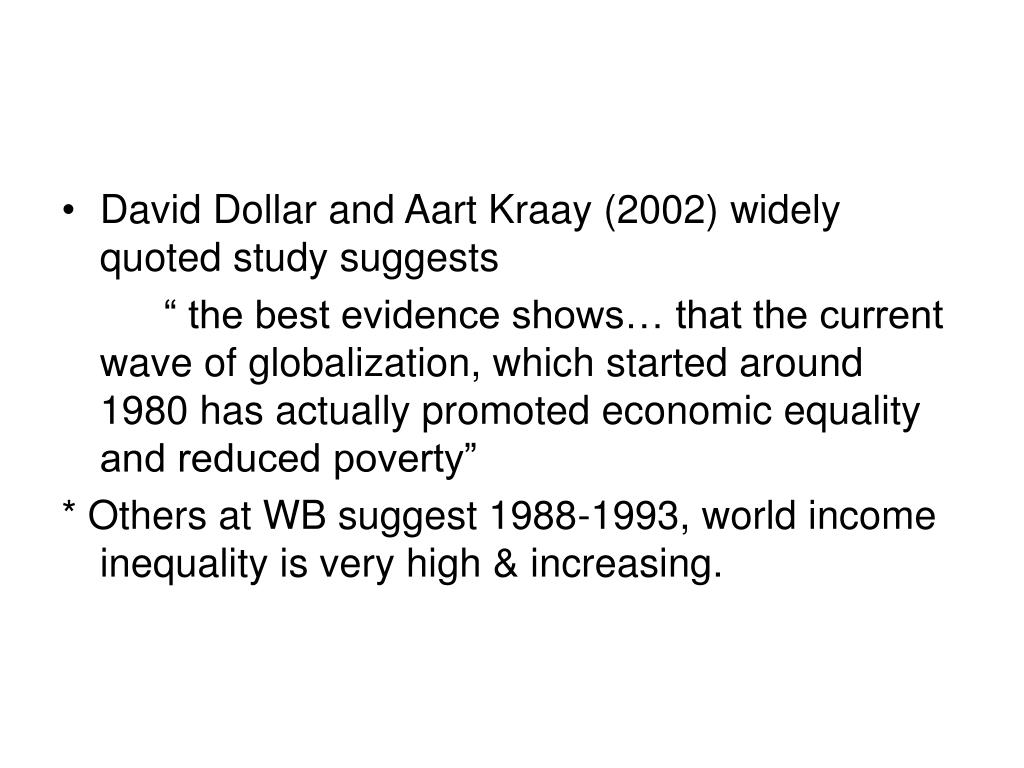 David Dollar and Aart Kraay (2002) widely quoted study suggests