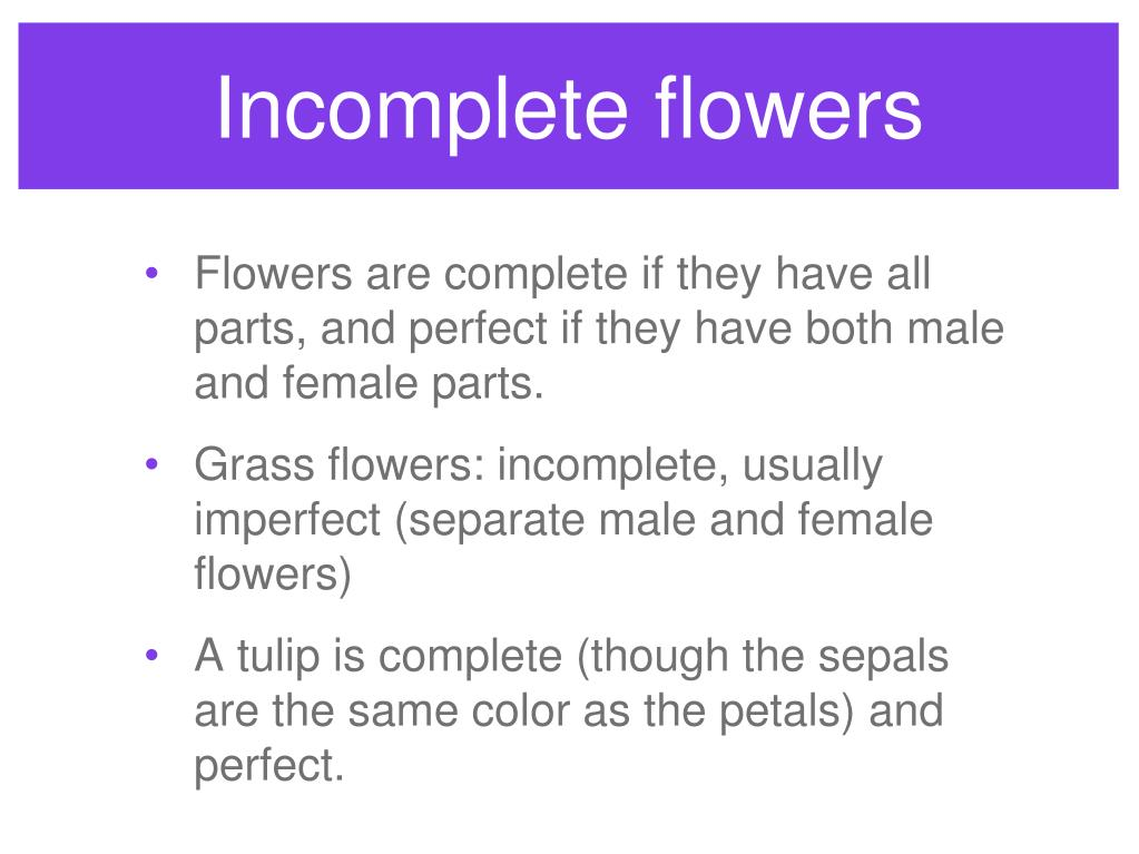Incomplete flowers