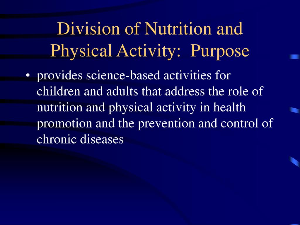 Division of Nutrition and Physical Activity:  Purpose