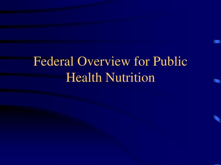 Federal overview for public health nutrition l.jpg