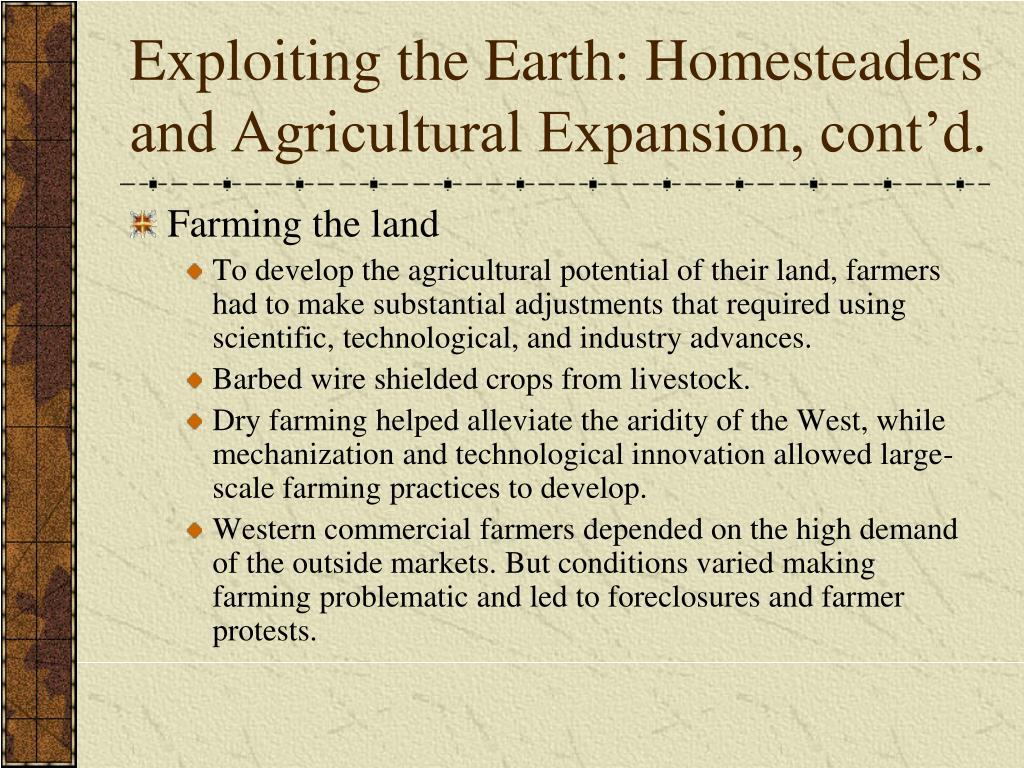 Exploiting the Earth: Homesteaders and Agricultural Expansion, cont'd.