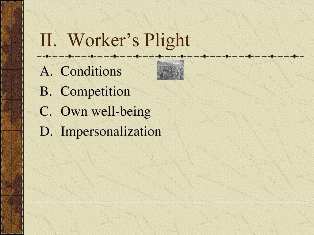 II.  Worker's Plight