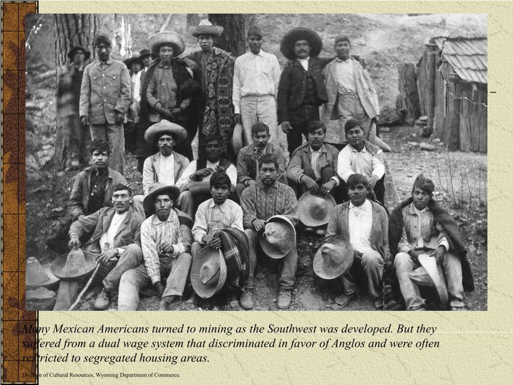 Many Mexican Americans turned to mining as the Southwest was developed. But they