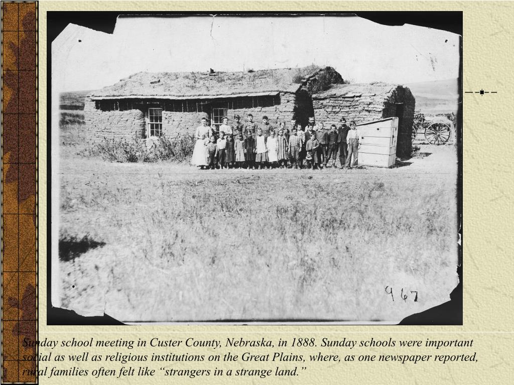 """Sunday school meeting in Custer County, Nebraska, in 1888. Sunday schools were important social as well as religious institutions on the Great Plains, where, as one newspaper reported, rural families often felt like """"strangers in a strange land."""""""
