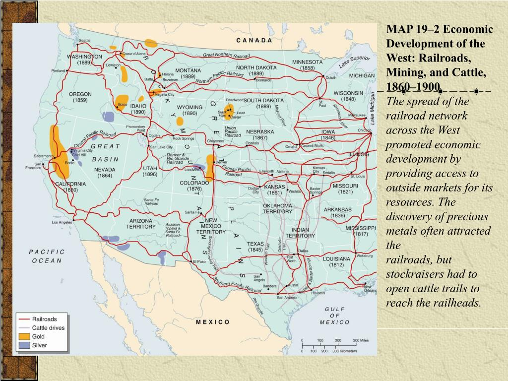 MAP 19–2 Economic Development of the West: Railroads, Mining, and Cattle,