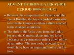 advent of iron later vedic period 1000 500 bce