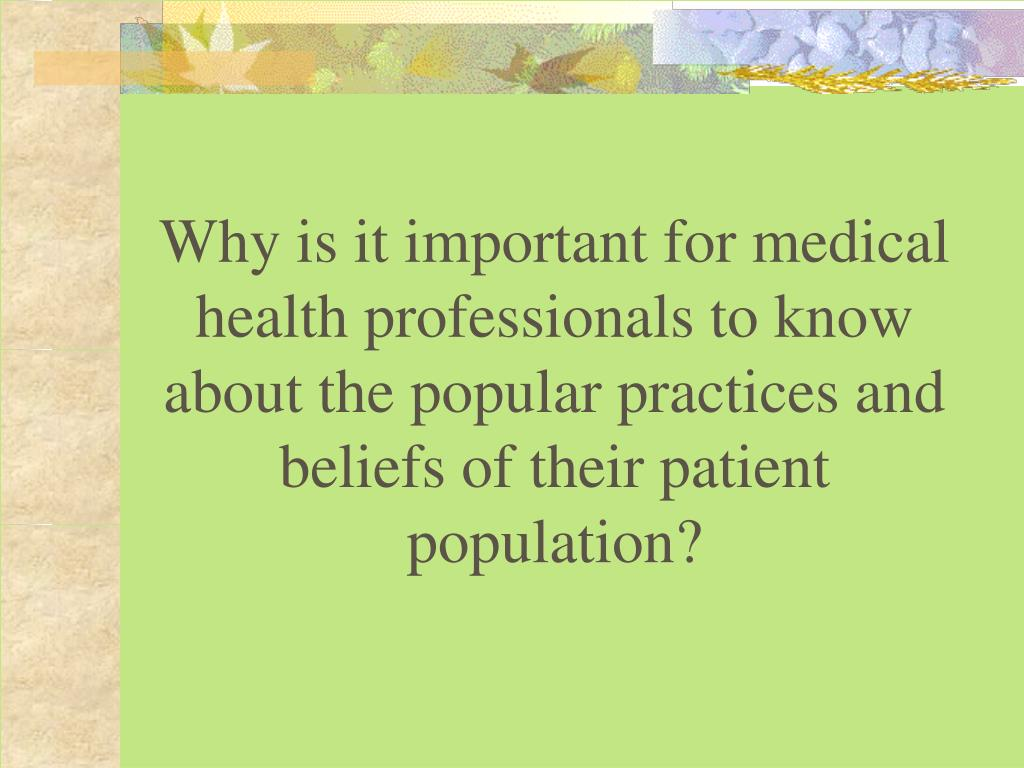 Why is it important for medical health professionals to know about the popular practices and beliefs of their patient population?
