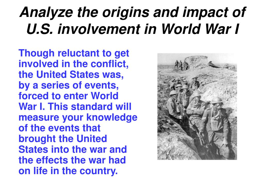 Analyze the origins and impact of U.S. involvement in World War I