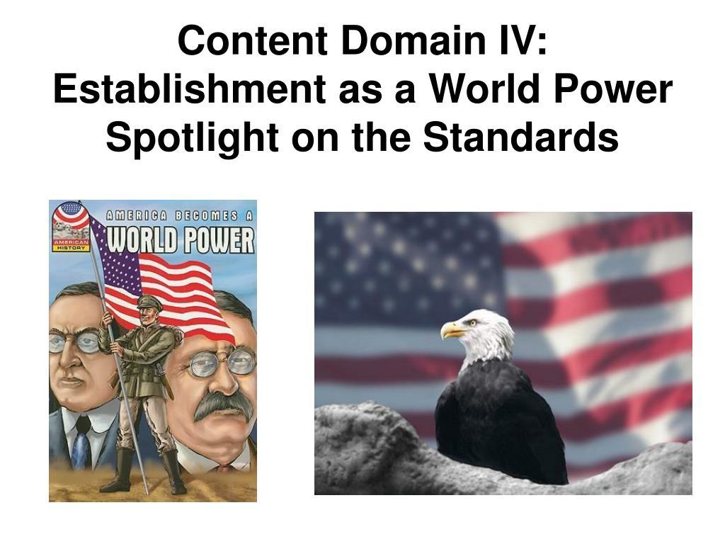 Content Domain IV: Establishment as a World Power