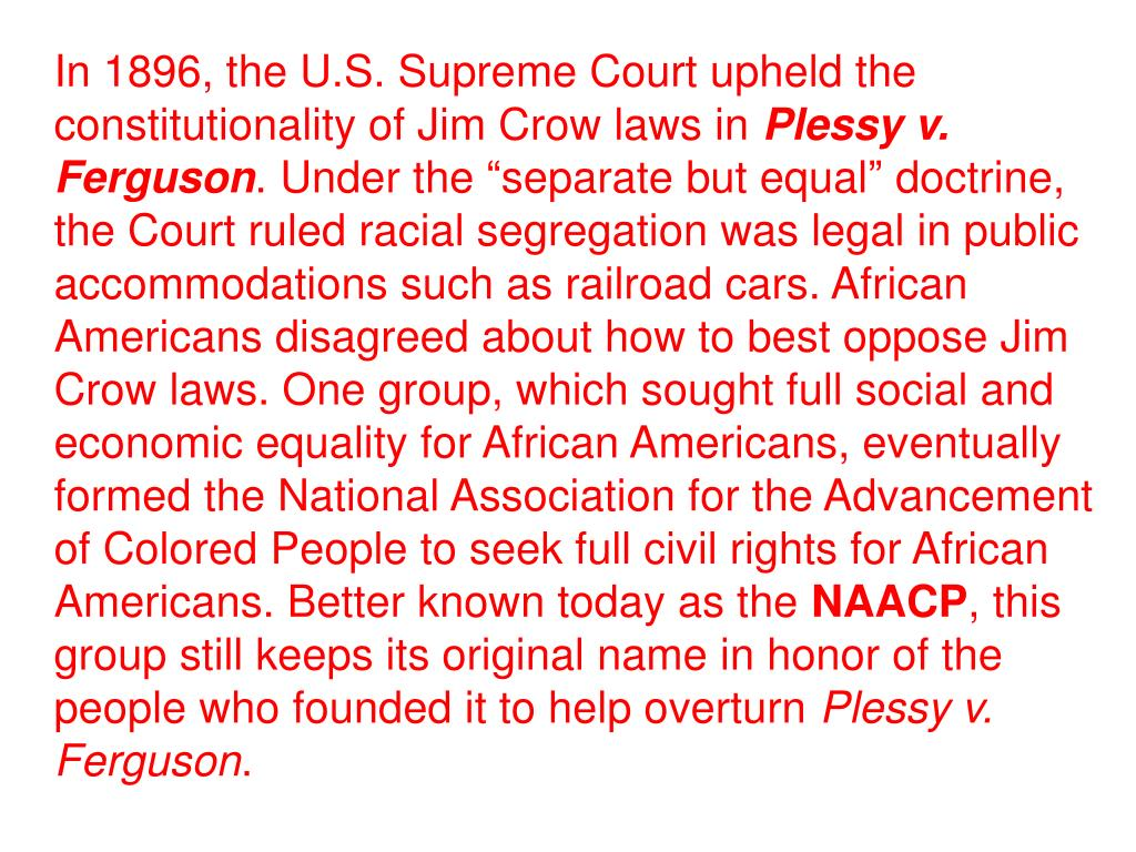 In 1896, the U.S. Supreme Court upheld the constitutionality of Jim Crow laws in