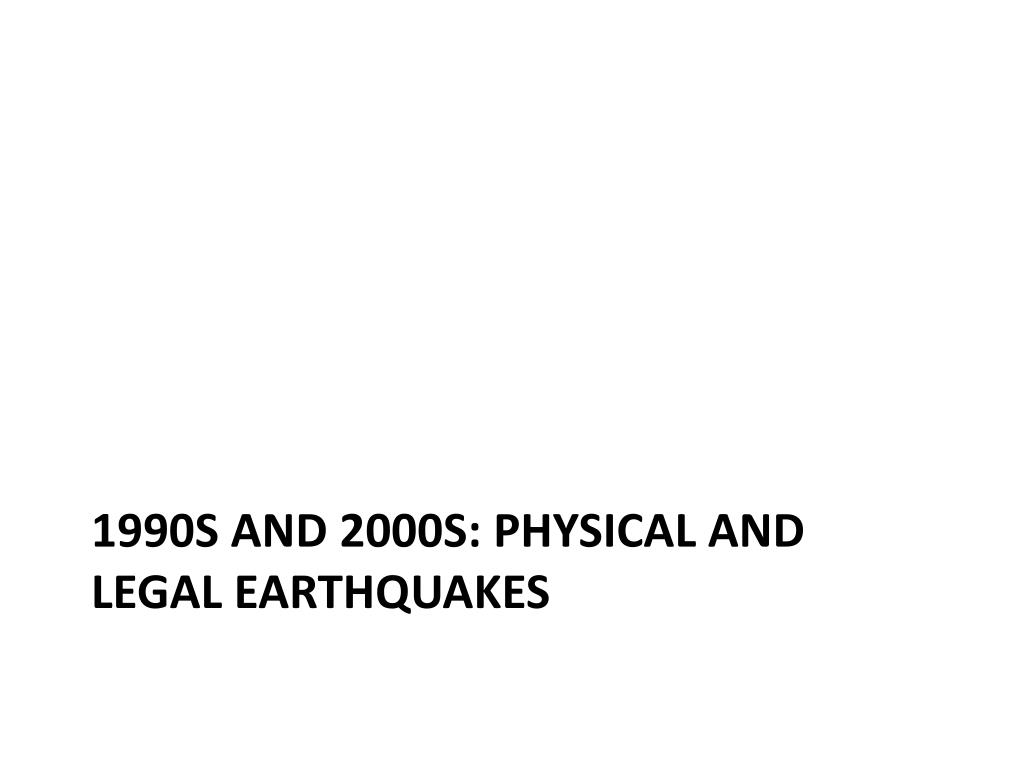 1990s and 2000s: physical and legal earthquakes