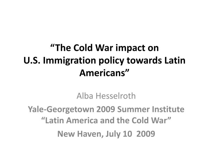 The cold war impact on u s immigration policy towards latin americans