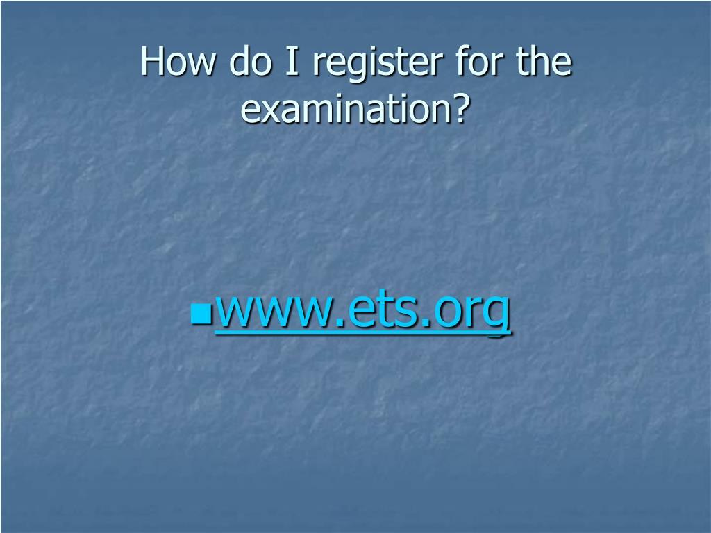 How do I register for the examination?