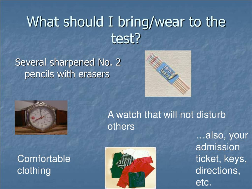 What should I bring/wear to the test?