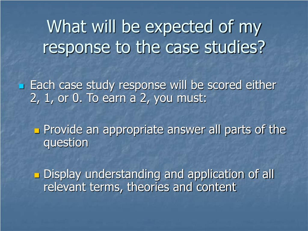 What will be expected of my response to the case studies?