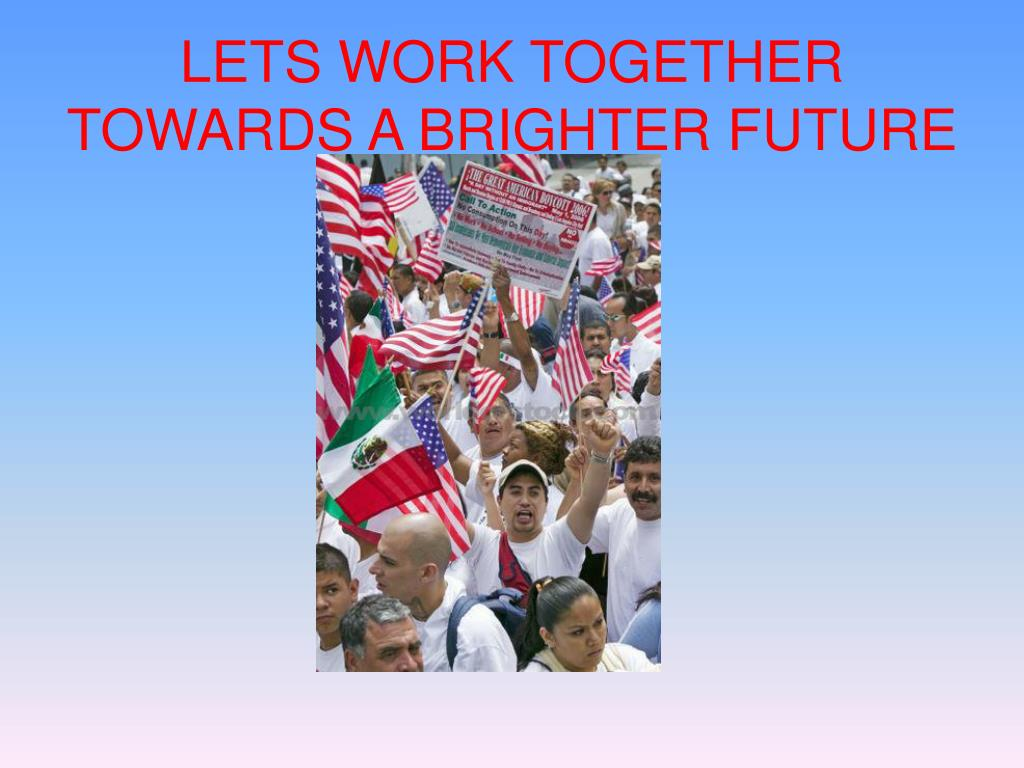 LETS WORK TOGETHER TOWARDS A BRIGHTER FUTURE