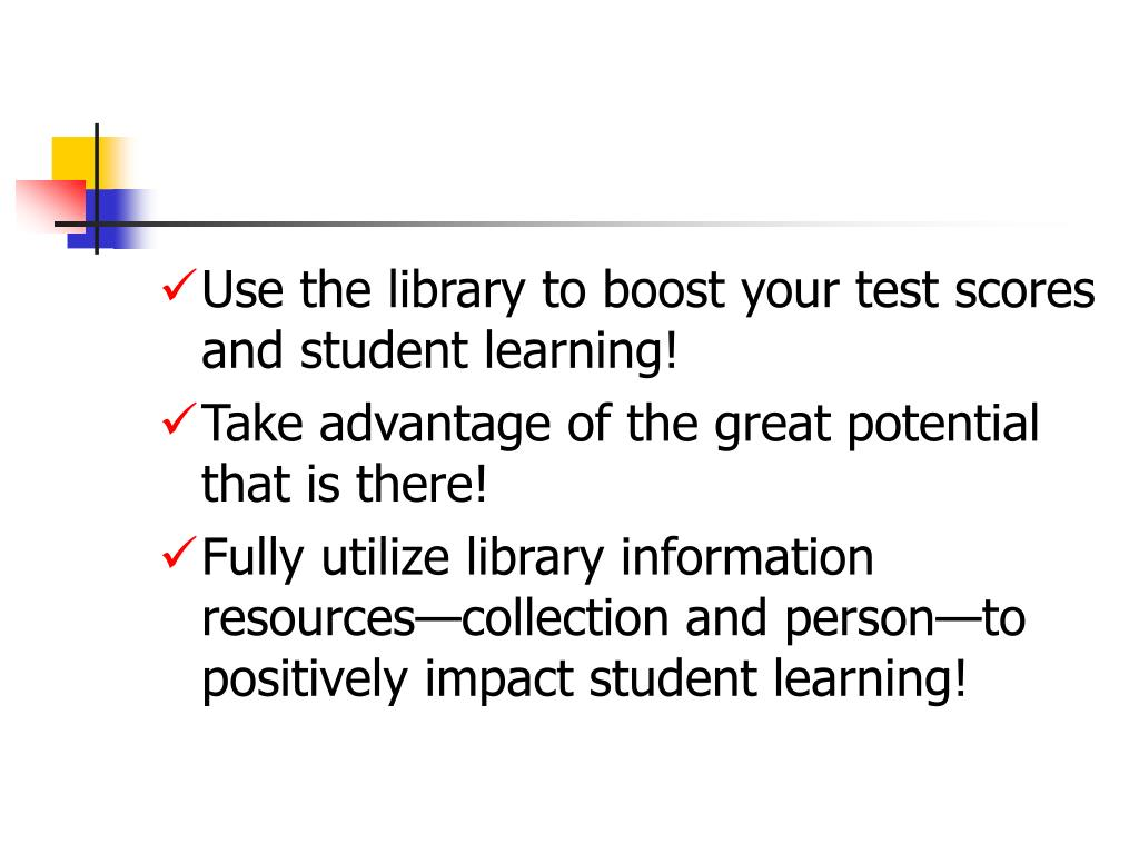 Use the library to boost your test scores and student learning!