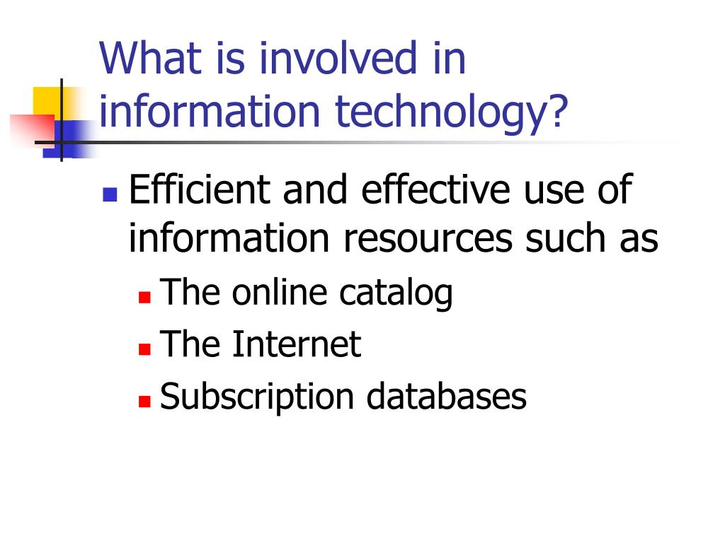 What is involved in information technology?