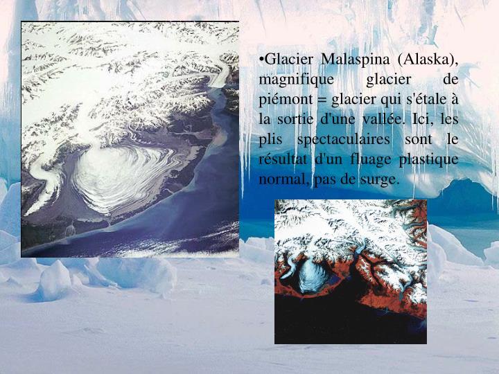 Glacier Malaspina (Alaska), magnifique glacier de piémont = glacier qui s'étale à la sortie d'une vallée. Ici, les plis spectaculaires sont le résultat d'un fluage plastique normal, pas de surge.