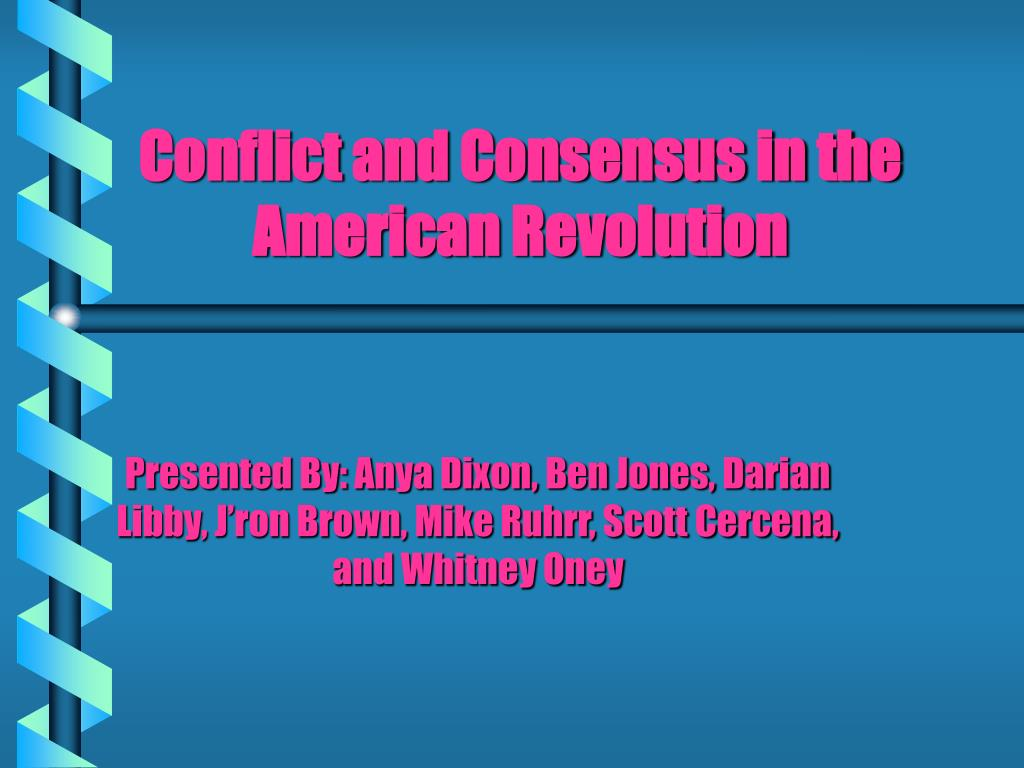 Conflict and Consensus in the American Revolution