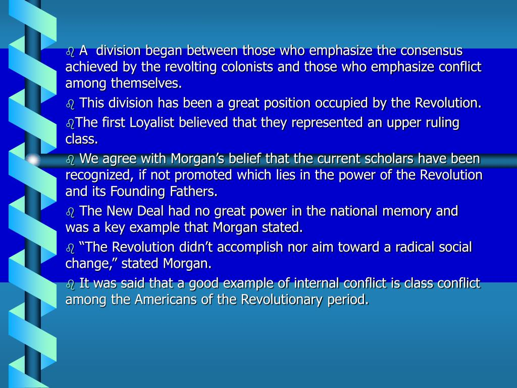 A  division began between those who emphasize the consensus achieved by the revolting colonists and those who emphasize conflict among themselves.