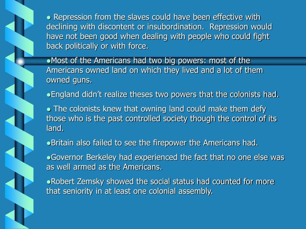 Repression from the slaves could have been effective with declining with discontent or insubordination.  Repression would have not been good when dealing with people who could fight back politically or with force.